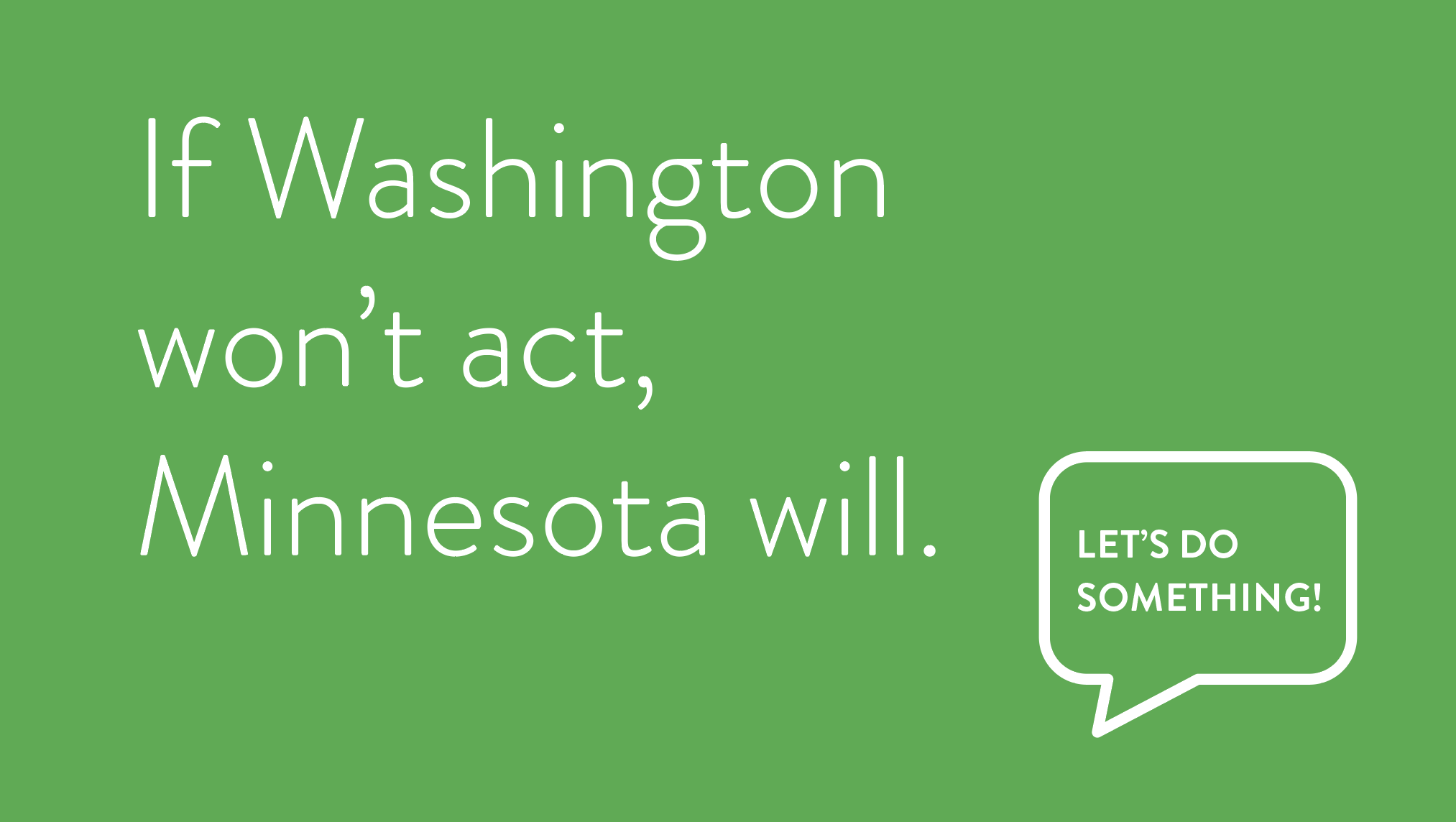 If Washington won't act, Minnesota will. Let's do something!