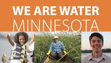 The words We Are Water Minnesota above three photos: a girl fishing, a woman wild-ricing, and a smiling young man