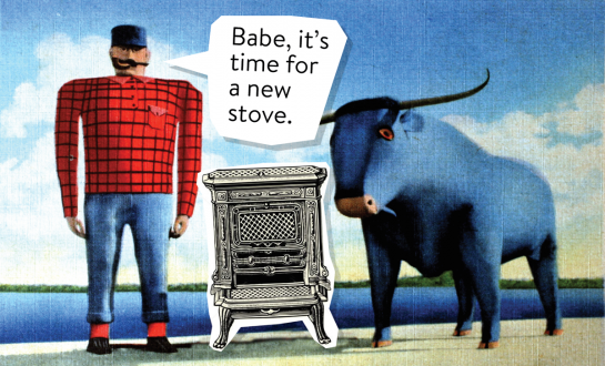 Illustration showing Paul Bunyan saying to Babe the Blue Ox that it's time for a new stove.